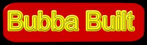 Bubba Built
